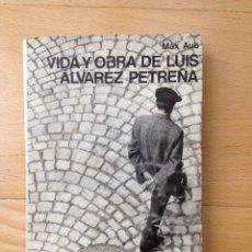 Libros de segunda mano: VIDA Y OBRA DE LUIS ALVAREZ PETREÑA MAX AUB SEIX BARRAL 1ª EDICIÓN COMPLETA BARCELONA 1971. Lote 78229457