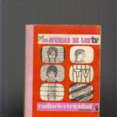 Libros de segunda mano: LAS 200 AVERÍAS DE LOS TV, RADIOELECTRICIDAD 5. Lote 78258213