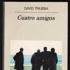 Libros de segunda mano: DAVID TRUEBA CUATRO AMIGOS ANAGRAMA 1999 1ª EDICIÓN COLECCIÓN NARRATIVAS HISPÁNICAS NÚM 259. Lote 78278801