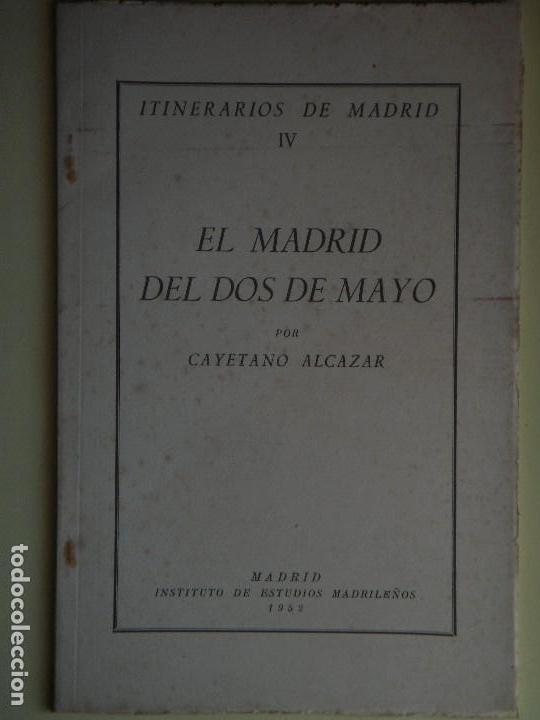 EL MADRID DEL DOS DE MAYO - CAYETANO ALCAZAR - ITINERARIOS DE MADRID IV - IEM, 1952 (BUEN ESTADO) (Libros de Segunda Mano - Historia - Otros)