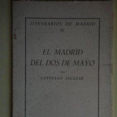Libros de segunda mano: EL MADRID DEL DOS DE MAYO - CAYETANO ALCAZAR - ITINERARIOS DE MADRID IV - IEM, 1952 (BUEN ESTADO). Lote 78345129