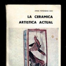 Libros de segunda mano: LA CERÁMICA ARTÍSTICA ACTUAL.JORGE FERNANDEZ CHITI.. Lote 78408277