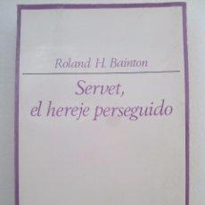 Libros de segunda mano: ROLAND H. BAINTON. SERVET, EL HEREJE PERSEGUIDO.EDICIONES TAURUS.1973.. Lote 78589753
