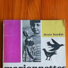 Libros de segunda mano: MARIONNETTES JEUX D'ENFANTS, DENIS BORDAT. LIBRO DE MARIONETAS, TITERES. 1961. Lote 78614809