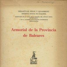 Libros de segunda mano: ARMORIAL DE LA PROVINCIA DE BALEARES, POR SEBASTIÁN FELIU Y QUADRENY. 1956. (1.1). Lote 78851025