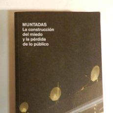 Libros de segunda mano: MUNTADAS: LA CONSTRUCCION DEL MIEDO Y LA PERDIDA DE LO PUBLICO .- ARTE ENSAYO URBANISMO INMIGRACION. Lote 78951805