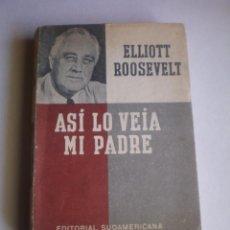 Libros de segunda mano: LIBRO, ASI LO VEIA MI PADRE, ELLIOTT ROOSEVELT, EDITORIAL SUDAMERICANA, BUENOS AIRES, 1946. Lote 79079745