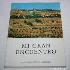 Libros de segunda mano: MI GRAN ENCUENTRO, LUIS BALLESTEROS APARICIO, 1989, LIBRO FIRMADO Y DEDICADO A MARISA CALLEJA. Lote 79091461