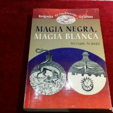 Libros de segunda mano: MAGIA NEGRA MAGIA BLANCA ENIGMAS DE LAS CIENCIAS OCULTAS MIRIAM ARAUJO EDIMAT LIBROS. Lote 79231963