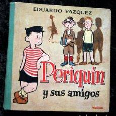 Libros de segunda mano: PERIQUIN Y SUS AMIGOS - EDUARDO VAZQUEZ - 1960. Lote 79589885