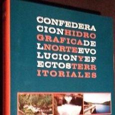 Libros de segunda mano: CONFEDERACIÓN HIDROGRÁFICA DEL NORTE. EVOLUCIÓN Y EFECTOS TERRITORIALES. Lote 79719033