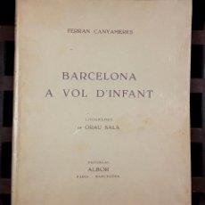 Libros de segunda mano: BARCELONA A VOL D'INFANT. EJEMPLAR Nº 18. FERRAN CANYAMERES. EDITORIAL ALBOR. 1949.. Lote 79761997