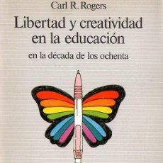 Libros de segunda mano: ROGERS : LIBERTAD Y CREATIVIDAD EN EDUCACIÓN EN LA DÉCADA DE LOS OCHENTA (PAIDÓS 1986). Lote 79803977