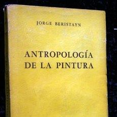 Libros de segunda mano: ANTROPOLOGIA DE LA PINTURA - JORGE BERISTAYN 1959. Lote 79888789