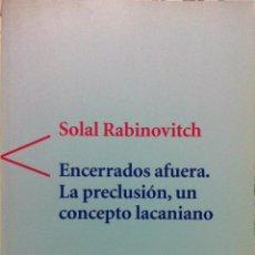 Libros de segunda mano: SOLAL RABINOVITCH. ENCERRADOS AFUERA. LA PRECLUSIÓN, UN CONCEPTO LACANIANO. 2000. Lote 79922429