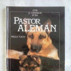 Libros de segunda mano: LIBRO PASTOR ALEMÁN. PAOLA TUCCI - GRIJALBO 1989.. Lote 80018153