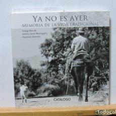 Libros de segunda mano: CATÁLOGO. YA NO ES AYER. MEMORIA DE LA VIDA TRADICIONAL. BERENGUEL VALVERDE, A.J. BUENDÍA MUÑOZ, A.. Lote 80072293