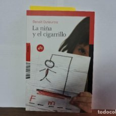 Libros de segunda mano: LA NIÑA Y EL CIGARRILLO. DUTEURTRE, BENOÎT. ED.451. MADRID 2010. Lote 80076509