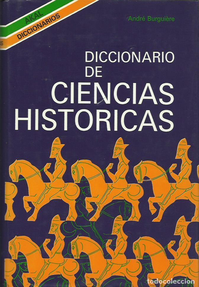 DICCIONARIO DE CIENCIAS HISTÓRICAS, DE ANDRÉ BURGUIÈRE. (TRADUCCIÓN DE E. RIPOLL. ED. AKAL, 1991) (Libros de Segunda Mano - Historia - Otros)