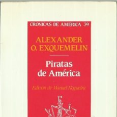 Libros de segunda mano: ALEXANDER O. EXQUEMELIN : PIRATAS DE AMÉRICA. EDICIÓN DE MANUEL NOGUEIRA. (HISTORIA 16, 1988). Lote 80129881