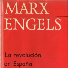 Libros de segunda mano: MARX / ENGELS : LA REVOLUCIÓN EN ESPAÑA (ARTÍCULOS). ED. PROGRESO, MOSCÚ, 1978 . Lote 80138913