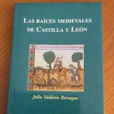 Libros de segunda mano: LAS RAÍCES MEDIEVALES DE CASTILLA Y LEÓN. JULIO VALDEÓN BARUQUE.. Lote 80287101