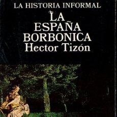 Libros de segunda mano: TIZÓN : LA ESPAÑA BORBÓNICA (LA HISTORIA INFORMAL, ALTALENA, 1978). Lote 80479437