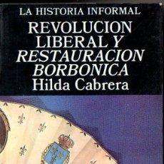 Libros de segunda mano: CABRERA : REVOLUCIÓN LIBERAL Y RESTAURACIÓN BORBÓNICA (LA HISTORIA INFORMAL, ALTALENA, 1978). Lote 80479721