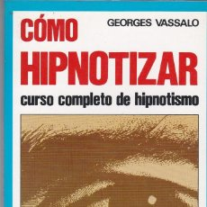 Libros de segunda mano: CÓMO HIPNOTIZAR. GEORGES VASSALO. CURSO COMPLETO. EDICIONES RIONEGRO 1985. 95 PÁG. BUEN ESTADO. Lote 80531845