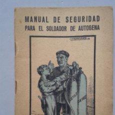 Libros de segunda mano: MANUAL DE SEGURIDAD PARA EL SOLDADOR DE AUTÓGENA. ESTEBÁN SALINAS SALAZAR. AÑO 1955.. Lote 80748786