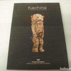 Libros de segunda mano: KACHINA - NINES RITUALS ÍNDIES - MUÑECAS RITUALES - FUNDACIÓ CAIXA DE GIRONA - 1998 - ARTE AFRICANO. Lote 80807535