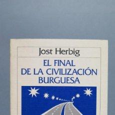 Libros de segunda mano: EL FINAL DE LA CIVILIZACION BURGUESA. JOST HERBIG. Lote 80926500