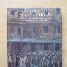 Libros de segunda mano: UN ESPACIO PARA CASTIGAR – LA CÁRCEL Y LA CIENCIA PENITENCIARIA EN ESPAÑA (SIGLOS XVIII – XIX). Lote 80958820