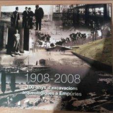 Libros de segunda mano: 1908-2008. 100 ANYS D'EXCAVACIONS A EMPÚRIES.. Lote 81019180