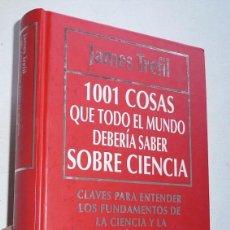 Libros de segunda mano: 1001 COSAS QUE TODO EL MUNDO DEBERÍA SABER SOBRE CIENCIA - JAMES TREFIL (MUY INTERESANTE, 1993). Lote 81111976