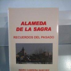 Libros de segunda mano: ALAMEDA DE LA SAGRA RECUERDOS DEL PASADO. ISIDRO CABRERA SÁNCHEZ. Lote 182749890