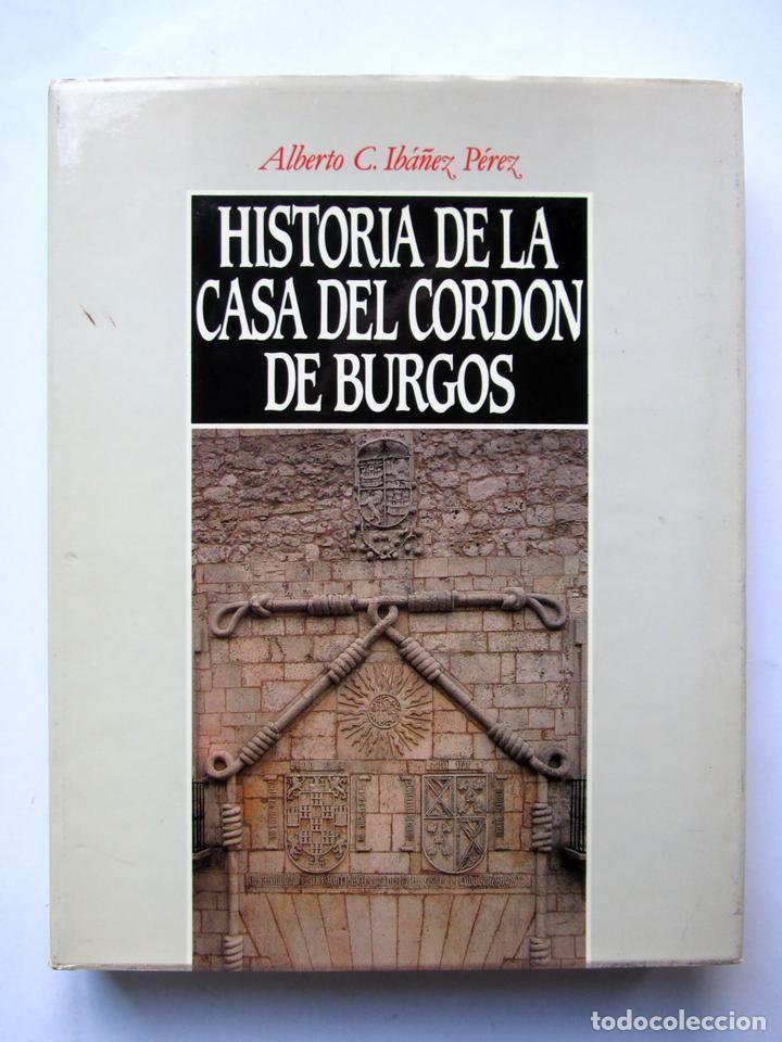 Historia de la casa del cordón de Burgos. Alberto C. Ibañez Pérez segunda mano