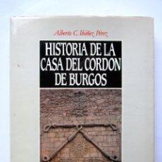 Libros de segunda mano: HISTORIA DE LA CASA DEL CORDÓN DE BURGOS. ALBERTO C. IBAÑEZ PÉREZ. Lote 81344676