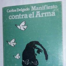 Libros de segunda mano: MANIFIESTO CONTRA EL ARMA - CARLOS DELGADO - TDK213. Lote 81864136