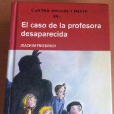 Libros de segunda mano: CUATRO AMIGOS Y MEDIO EN EL CASO DE LA PROFESORA DESAPARECIDA. Nº 1. JOACHIM FRIEDRICH. Lote 81893568