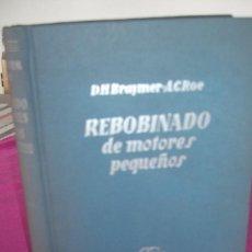 Libros de segunda mano: REBOBINADO DE MOTORES PEQUEÑOS. DANIEL H. BRAYMER. A.C. ROE. EDITORIAL GUSTAVO GILI. 1959. Lote 81921416