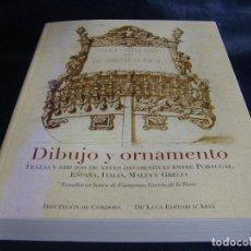 Libros de segunda mano: DIBUJO Y ORNAMENTO: TRAZAS Y DIBUJOS DE ARTES DECORATIVAS ENTRE PORTUGAL ESPAÑA ITALIA MALTA GRECIA. Lote 176698167