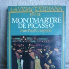 Libros de segunda mano: LA VIDA COTIDIANA EN EL MONTMARTRE DE PICASSO. Lote 82036808