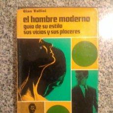Libros de segunda mano: EL HOMBRE MODERNO - GUIA DE SU ESTILO, SUS VICIOS Y PLACERES, POR GIAN VALLINI - MIR - 1970. Lote 82194152