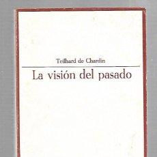 Libros de segunda mano: LA VISION DEL PASADO. TEILHARD DE CHARDIN. 6º EDICION. 1967. TAURUS. Lote 82255296