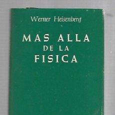 Libros de segunda mano: MAS ALLA DE LA FISICA. WERNER HEISENBERG. 1974. AUTORES CRISTIANOS. Lote 82255684