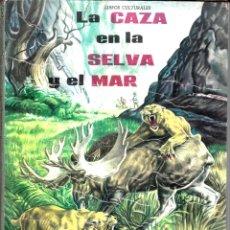 Libros de segunda mano: LA CAZA EN LA SELVA Y EL MAR. EDITORIAL VASCO AMERICANA, BILBAO 1963.. Lote 82268136