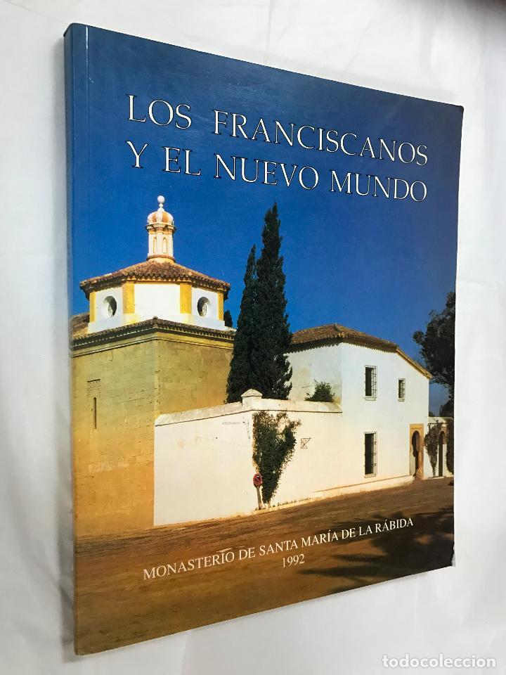 LOS FRANCISCANOS Y EL NUEVO MUNDO - CATÁLOGO DEL MONASTERIO DE STA. Mª DE LA RÁBIDA - AÑO 92 (Libros de Segunda Mano - Historia - Otros)
