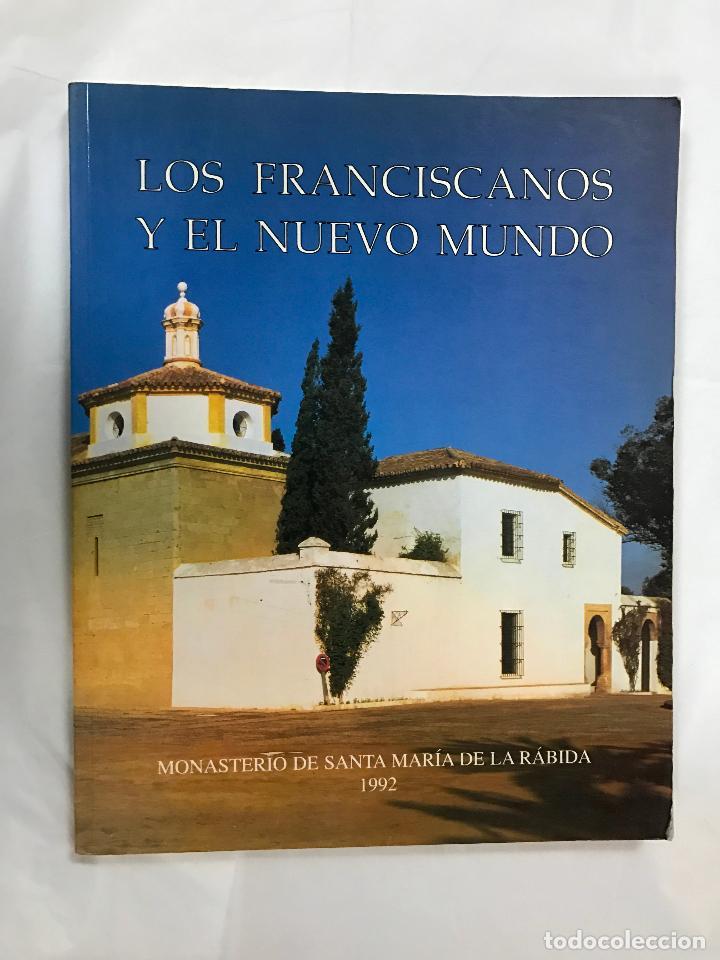 Libros de segunda mano: LOS FRANCISCANOS Y EL NUEVO MUNDO - CATÁLOGO DEL MONASTERIO DE STA. Mª DE LA RÁBIDA - AÑO 92 - Foto 2 - 82410932