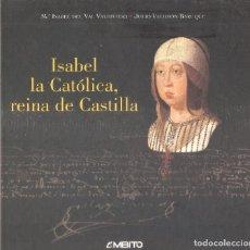 Libros de segunda mano: ISABEL LA CATÓLICA, REINA DE CASTILLA - DEL VAL VALDIVIESO Y VALDEÓN BARUQUE - E. ÁMBITO, 2004.. Lote 82481900